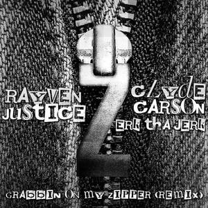 Grabbin On My Zipper (Remix) (feat. Clyde Carson & Erk tha Jerk)