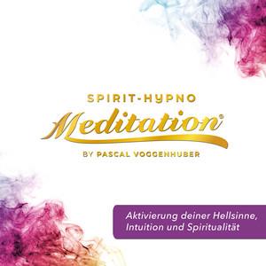 Aktivierung deiner Hellsinne, Intuition und Spiritualität (Spirit-Hypno-Meditatation®) Audiobook