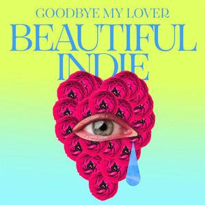 Goodbye My Lover - Beautiful Indie