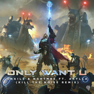 Only Want U (Kill the Noise Remix)