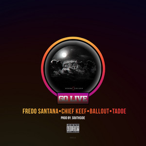 Go Live (feat. Chief Keef, Ballout & Tadoe)