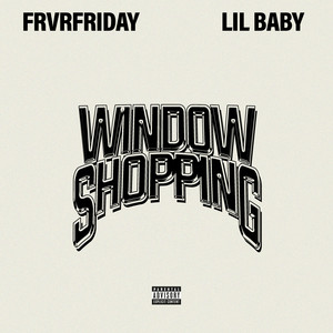 Window Shopping (feat. Lil Baby) by FRVRFRIDAY, Lil Baby