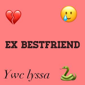 Ex Bestfriend by Ywc Lyssa