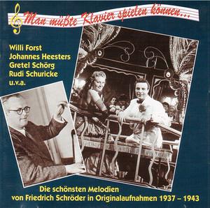 """Man müsste Klavier spielen können"""" – Die schönsten Melodien von Friedrich Schröder in Originalaufnahmen (1937-1943)"""