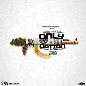Only Option (feat. Lil Dude & Hoodrich Pablo Juan)