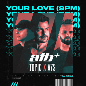 ATB x TOPIC x A7S - Your Love