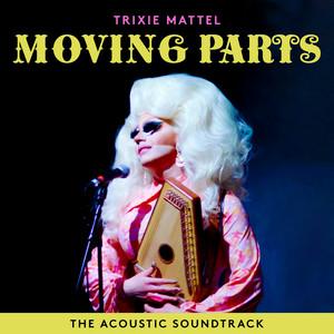 Trixie Mattel: Moving Parts  - Trixie Mattel