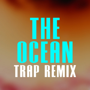 The Ocean by The Trap Remix Guys