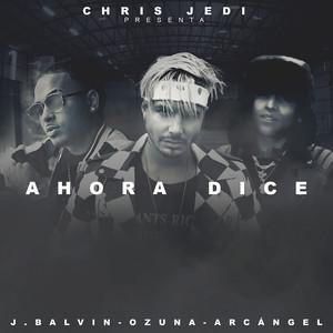 Ahora Dice by Chris Jedi, J Balvin, Ozuna, Arcangel