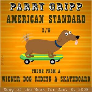 American Standard: Parry Gripp Song of the Week for January 8, 2008