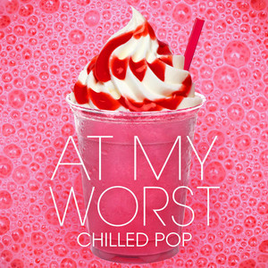 At My Worst - Chilled Pop