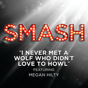 I Never Met A Wolf Who Didn't Love To Howl (SMASH Cast Version featuring Megan Hilty)