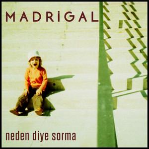 Neden Diye Sorma - Madrigal