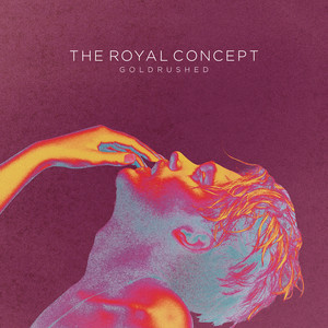 Goldrushed by The Royal Concept