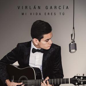 Mi Vida Eres Tú - Virlán García