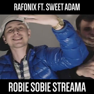 ROBIE SOBIE STREAMA by Rafonix, Sweet Adam