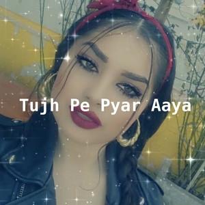 Tujh Pe Pyar Aaya