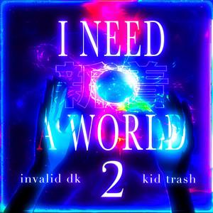 I Need A World 2