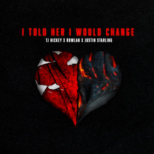 i told her i would change (feat. Rowlan & Justin Starling)
