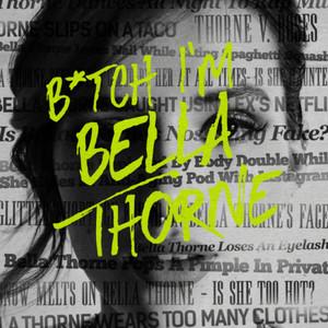 B*TCH I'M BELLA THORNE (Clean Version)