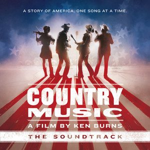 Country Music - A Film by Ken Burns (The Soundtrack) [Deluxe] album