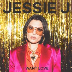 I Want Love by Jessie J