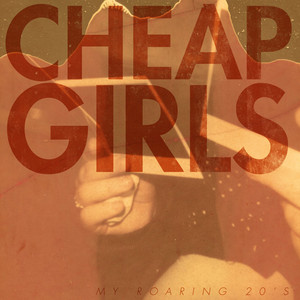 My Roaring 20's - Cheap Girls