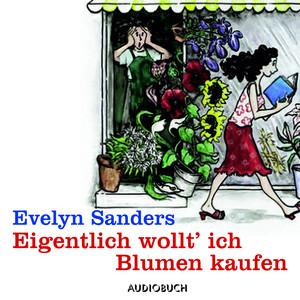Eigentlich wollt' ich Blumen kaufen (Lesung in Auszügen) Audiobook