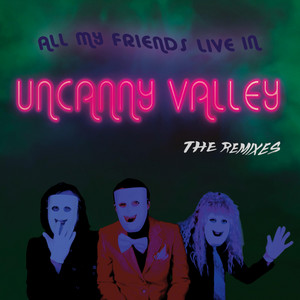 All My Friends Live in Uncanny Valley (The Remixes) album