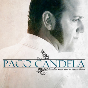 Y Nadie Me Va a Cambiar by Paco Candela