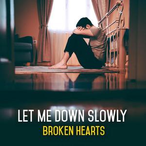Let Me Down Slowly - Broken Hearts