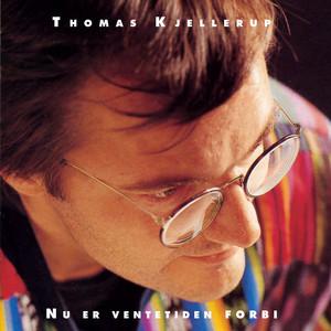 Nu er ventetiden forbi - Thomas Kjellerup