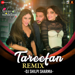 Tareefan Remix by DJ Shilpi Sharma (Veere Di Wedding) cover art
