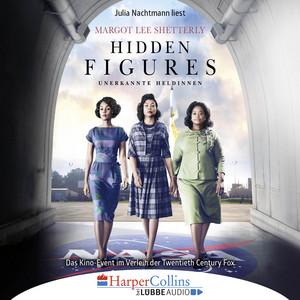 Hidden Figures - Unerkannte Heldinnen - Afroamerikanische Mathematikerinnen in der NASA (Ungekürzt) Audiobook
