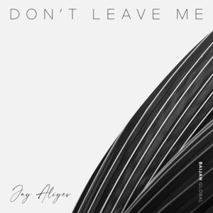 Don't Leave Me by Jay Aliyev