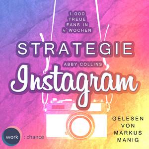 Strategie Instagram - 1.000 treue Fans in 4 Wochen: Echte Follower für sich gewinnen (ungekürzt) Audiobook