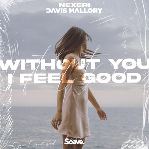 Without You I Feel Good