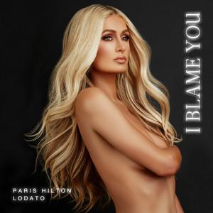 I Blame You by Paris Hilton, LODATO