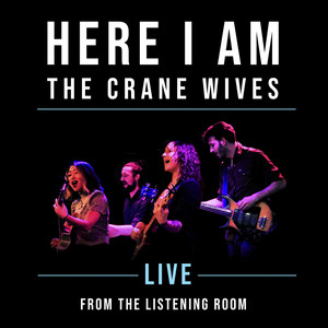 Here I Am: Live from the Listening Room - The Crane Wives