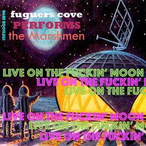 "Performs the Marshmen ""Live on the Fuckin' Moon"" album"