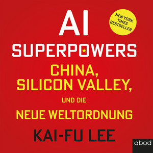 Ai-Superpowers (China, Silicon Valley und die neue Weltordnung) Audiobook