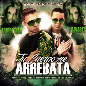 Tu Cuerpo Me Arrebata (feat. J Alvarez & DJ Joe)