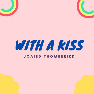 With A Kiss by Joaied Thomberikd