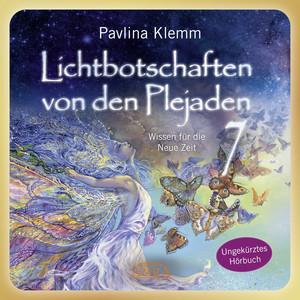 Lichtbotschaften von den Plejaden Band 7 (Ungekürzte Lesung) [Wissen für die Neue Zeit] Audiobook