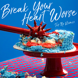 Break Your Heart Worse (Tep No Remix)
