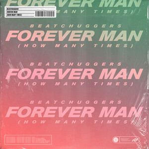 Beatchuggers - Forever Man (How Many Times?)