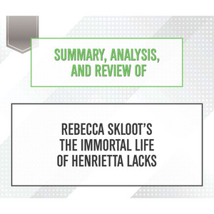 Summary, Analysis, and Review of Rebecca Skloot's The Immortal Life of Henrietta Lacks (Unabridged) Audiobook