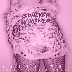 Some Kinda Wonderful (Pretty Sister Remix)