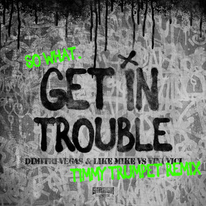 Get in Trouble (So What) [Timmy Trumpet Remix]