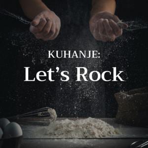 Kuhanje : Let's Rock!